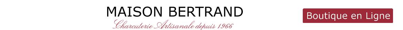 Boutique en Ligne de Maison Bertrand, charcuterie depuis 1966